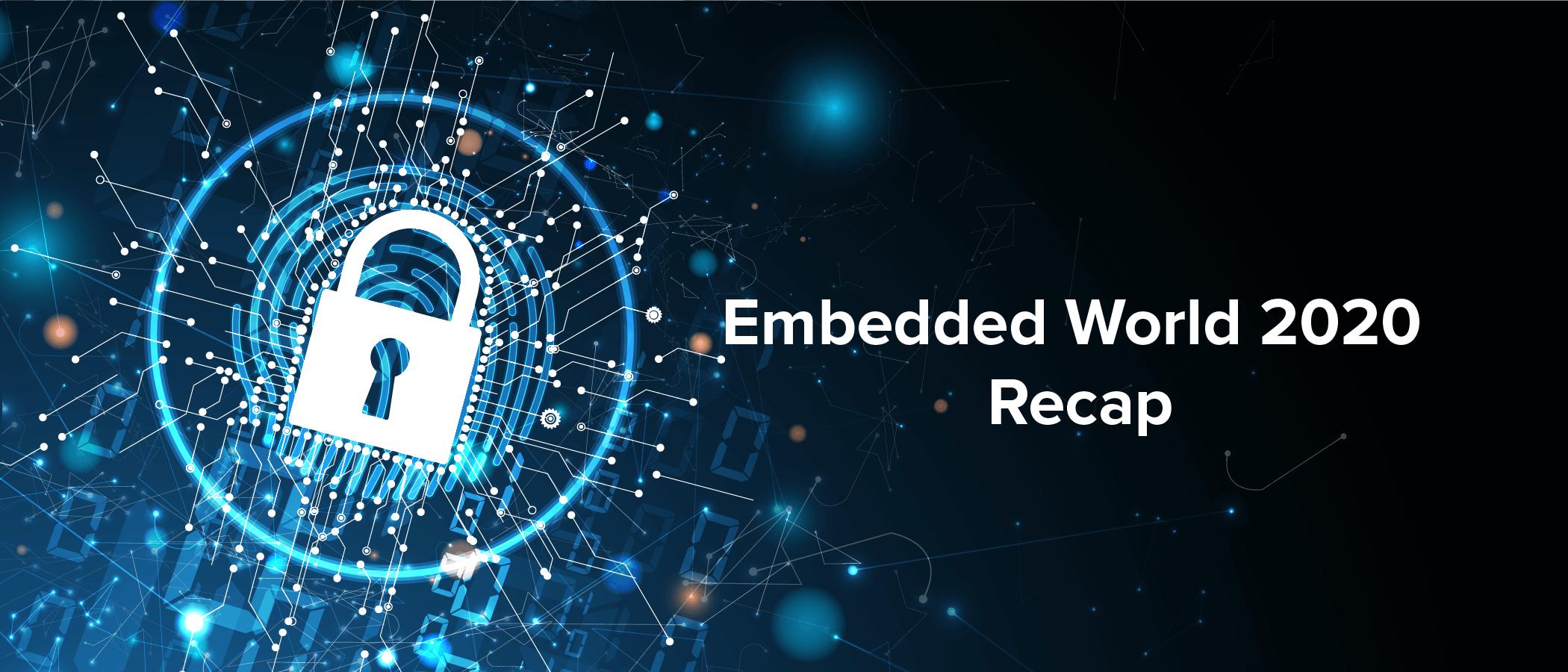 Embedded World 2020 Recap