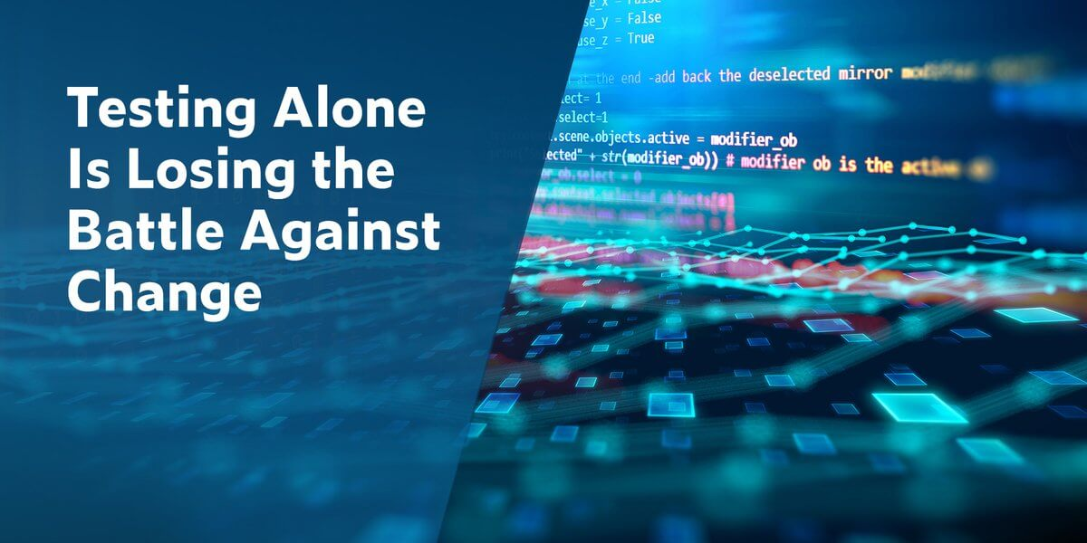 Testing Alone Is Losing the Battle