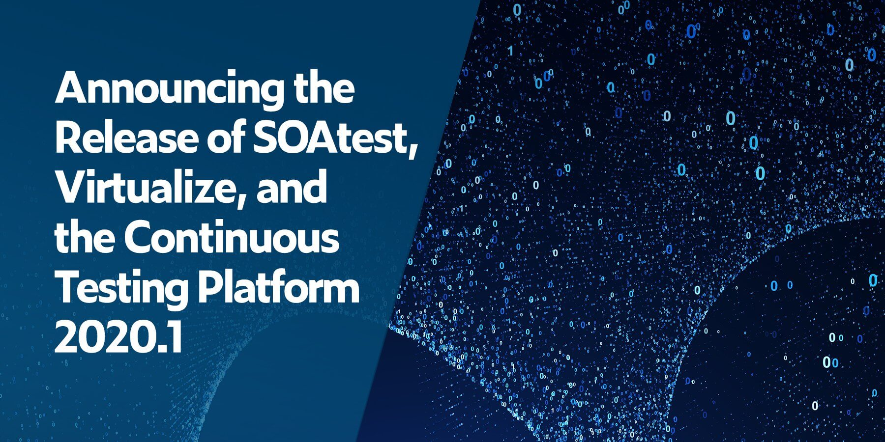 Announcing the 2020.1 Release of SOAtest, Virtualize, and the Continuous Testing Platform