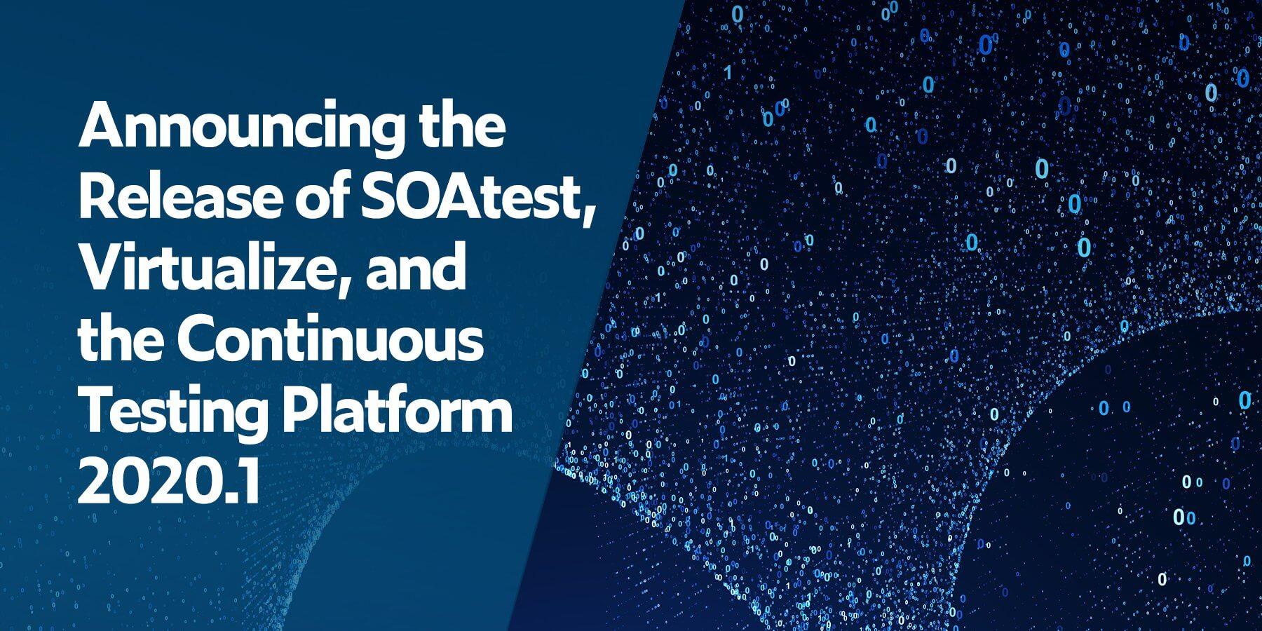 Anuncio del lanzamiento 2020.1 de SOAtest, Virtualize y la plataforma de prueba continua