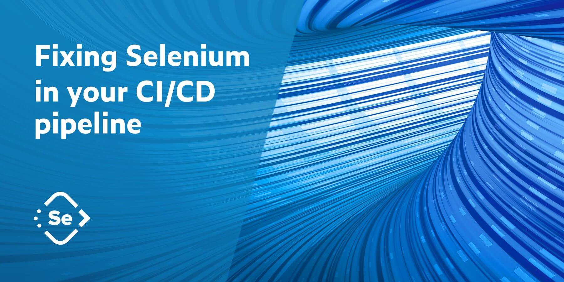 Fixing Selenium in Your CI/CD Pipeline