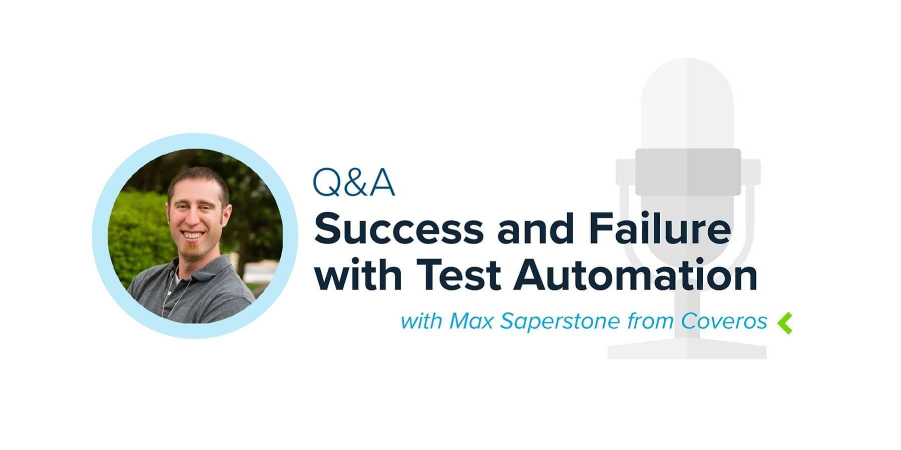 Preguntas y respuestas con Max Saperstone de Coveros: Tercera parte: éxito y fracaso con la automatización de pruebas
