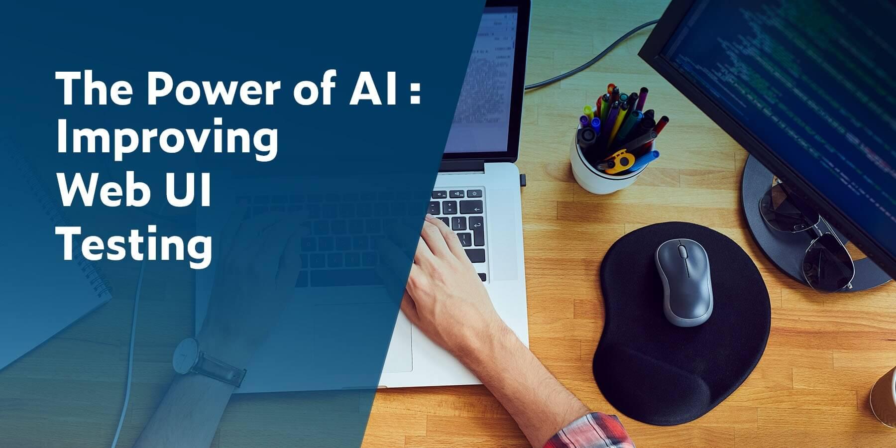The Power of AI: Improving Web UI Testing