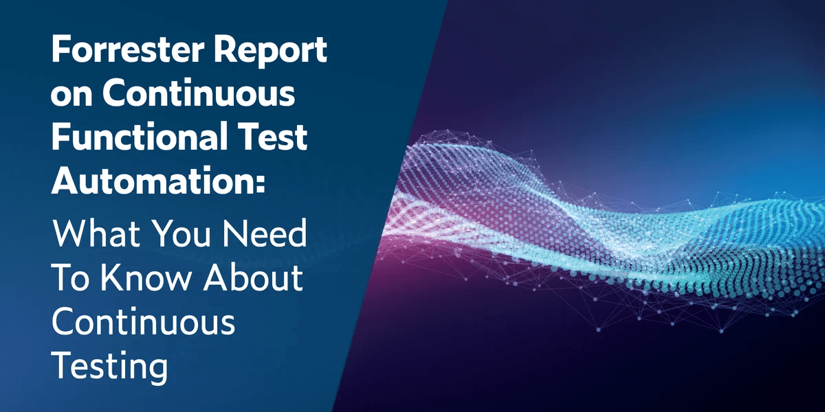 Forrester Report on Continuous Functional Test Automation: What You Need to Know About Continuous Testing