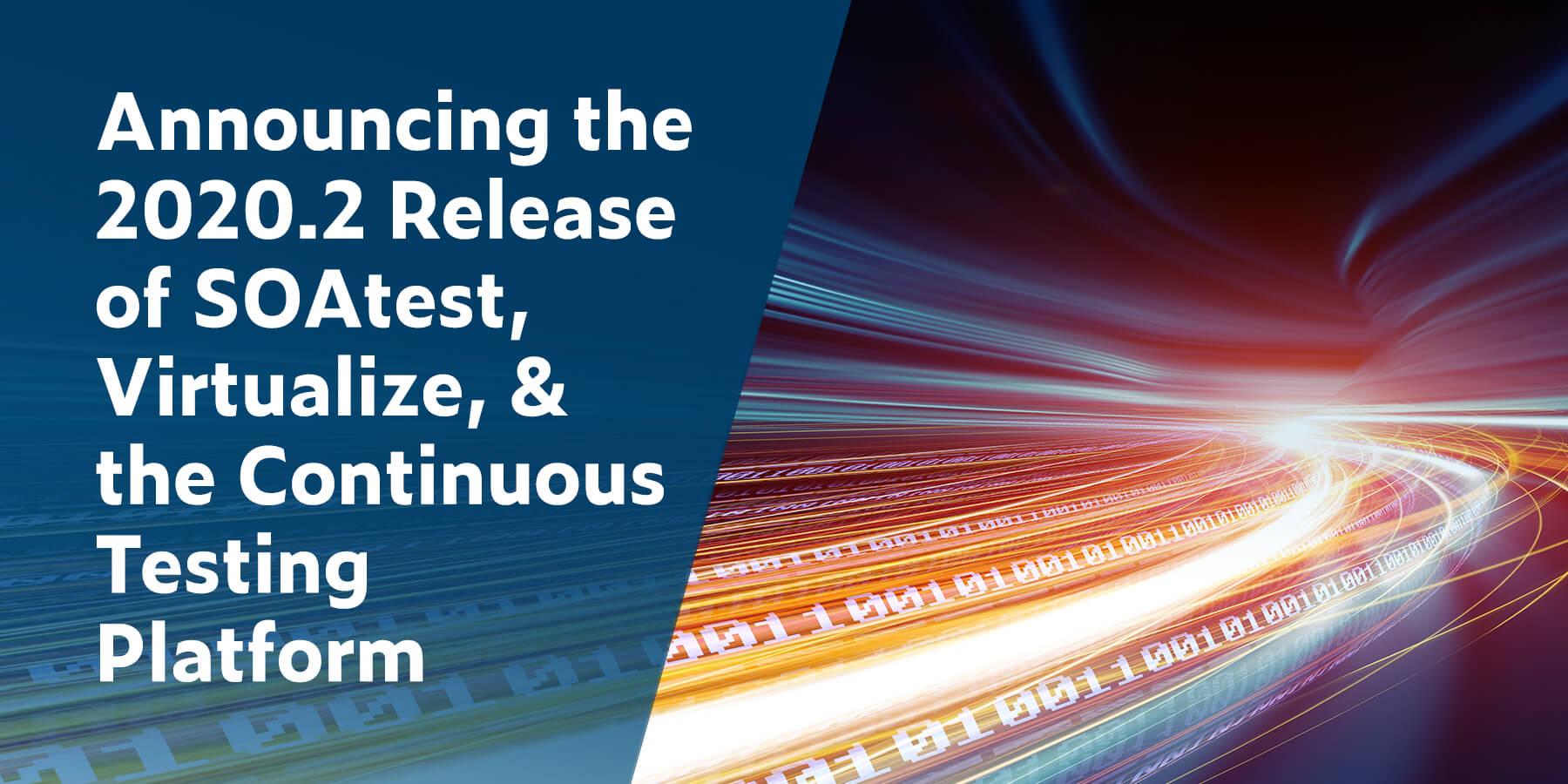 Anuncio del lanzamiento 2020.2 de SOAtest, Virtualize y la plataforma de prueba continua