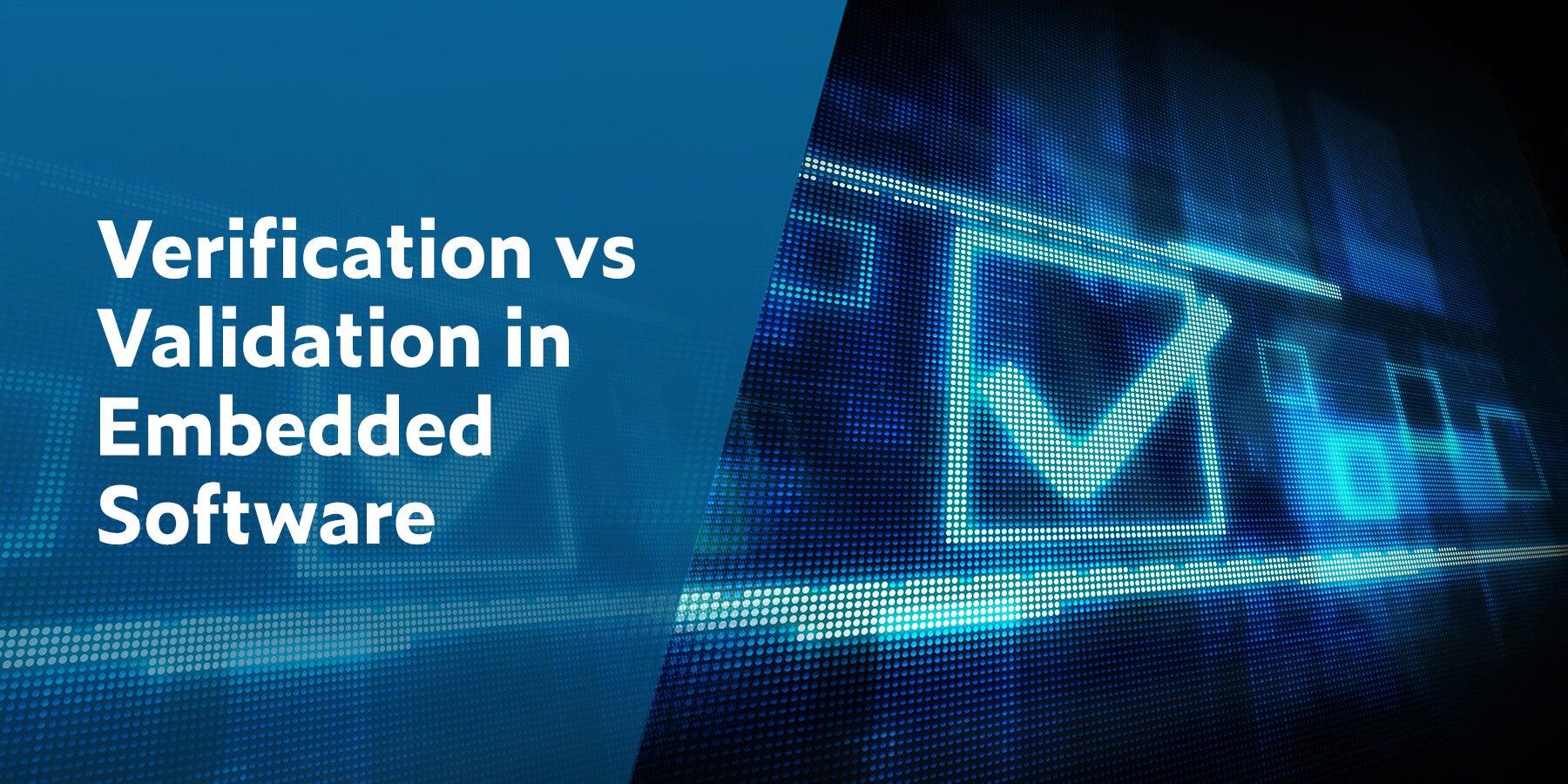 Verification vs Validation in Embedded Software