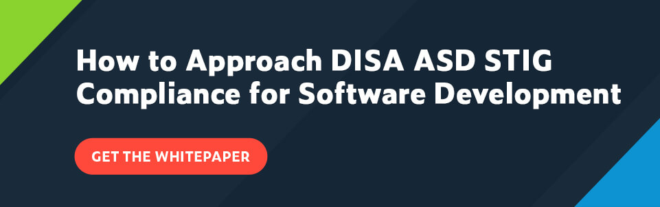 Text Get the whitepaper: How to Approach DISA ASD STIG Compliance for Software Development