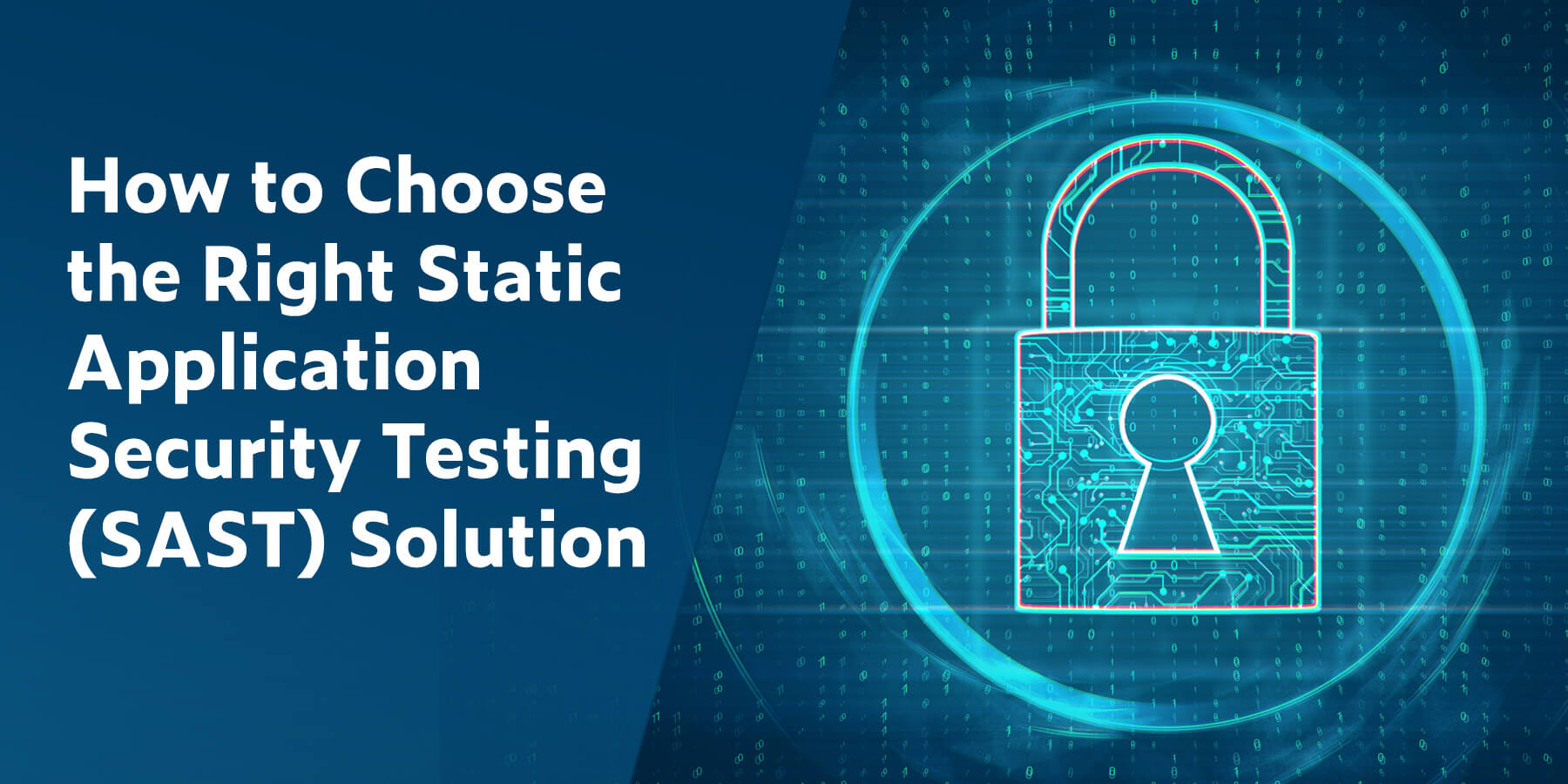 How to Choose the Right Static Application Security Testing (SAST) Solution