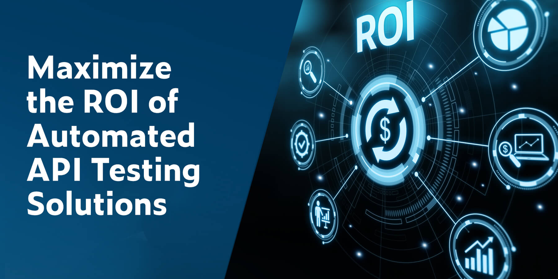 Maximize the ROI of Automated API Testing Solutions