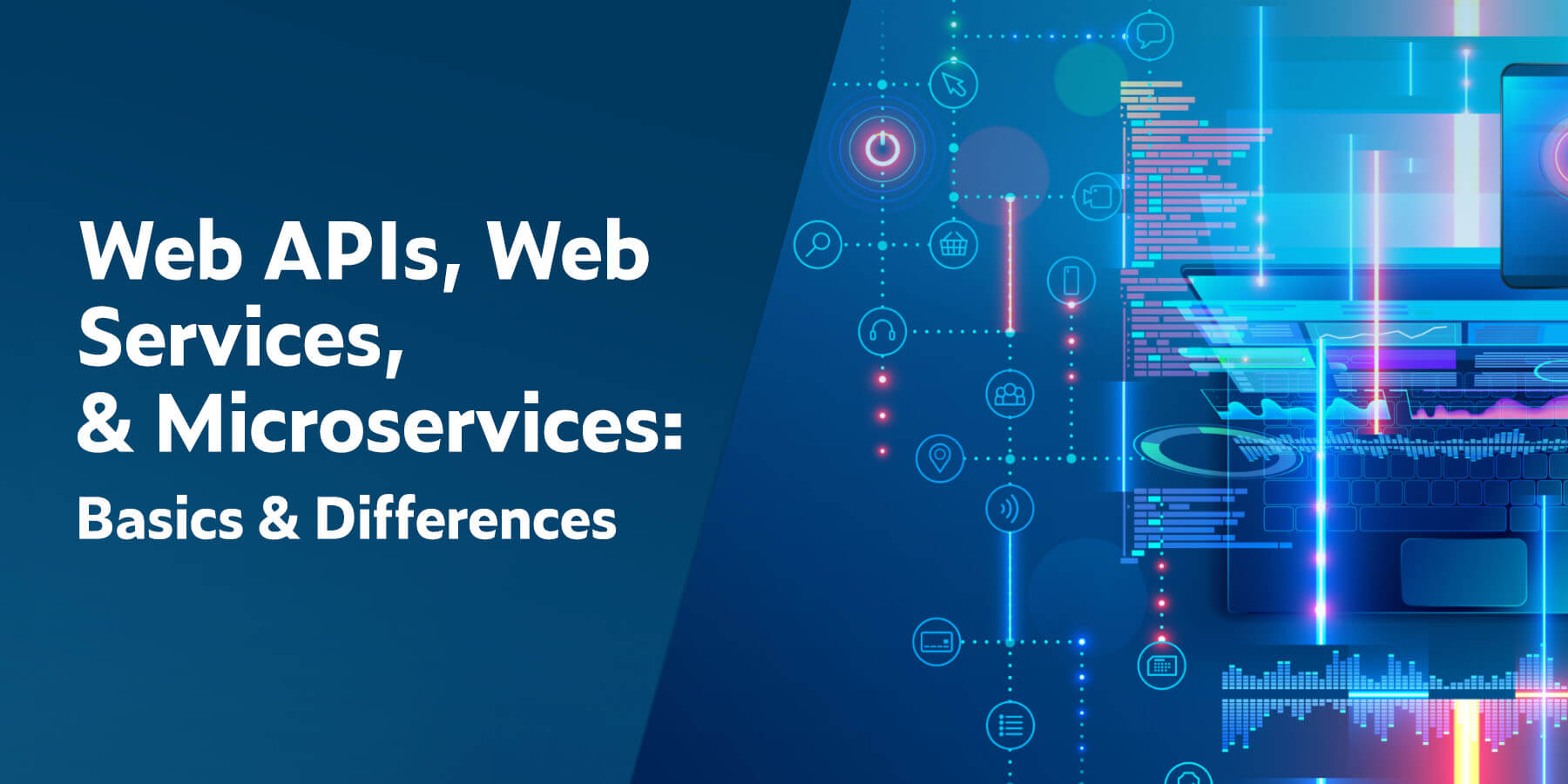 Web APIs, Web Services, & Microservices: Basics & Differences