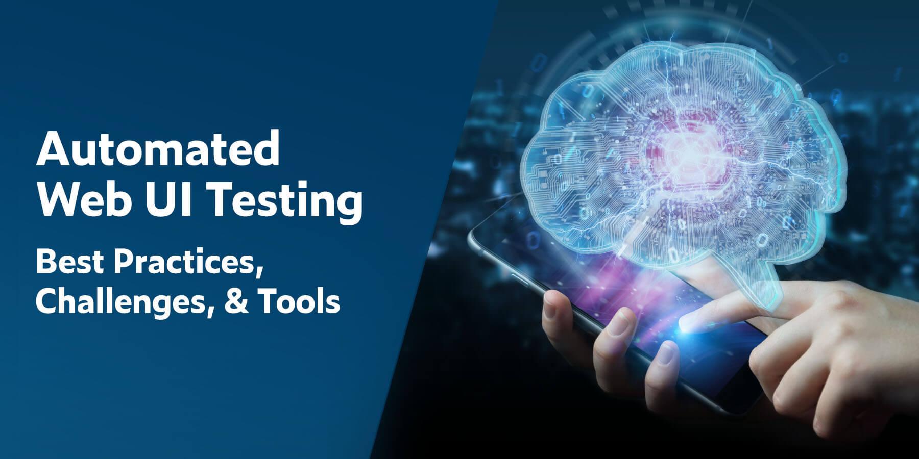 Pruebas automatizadas de interfaz de usuario web: mejores prácticas, desafíos y herramientas