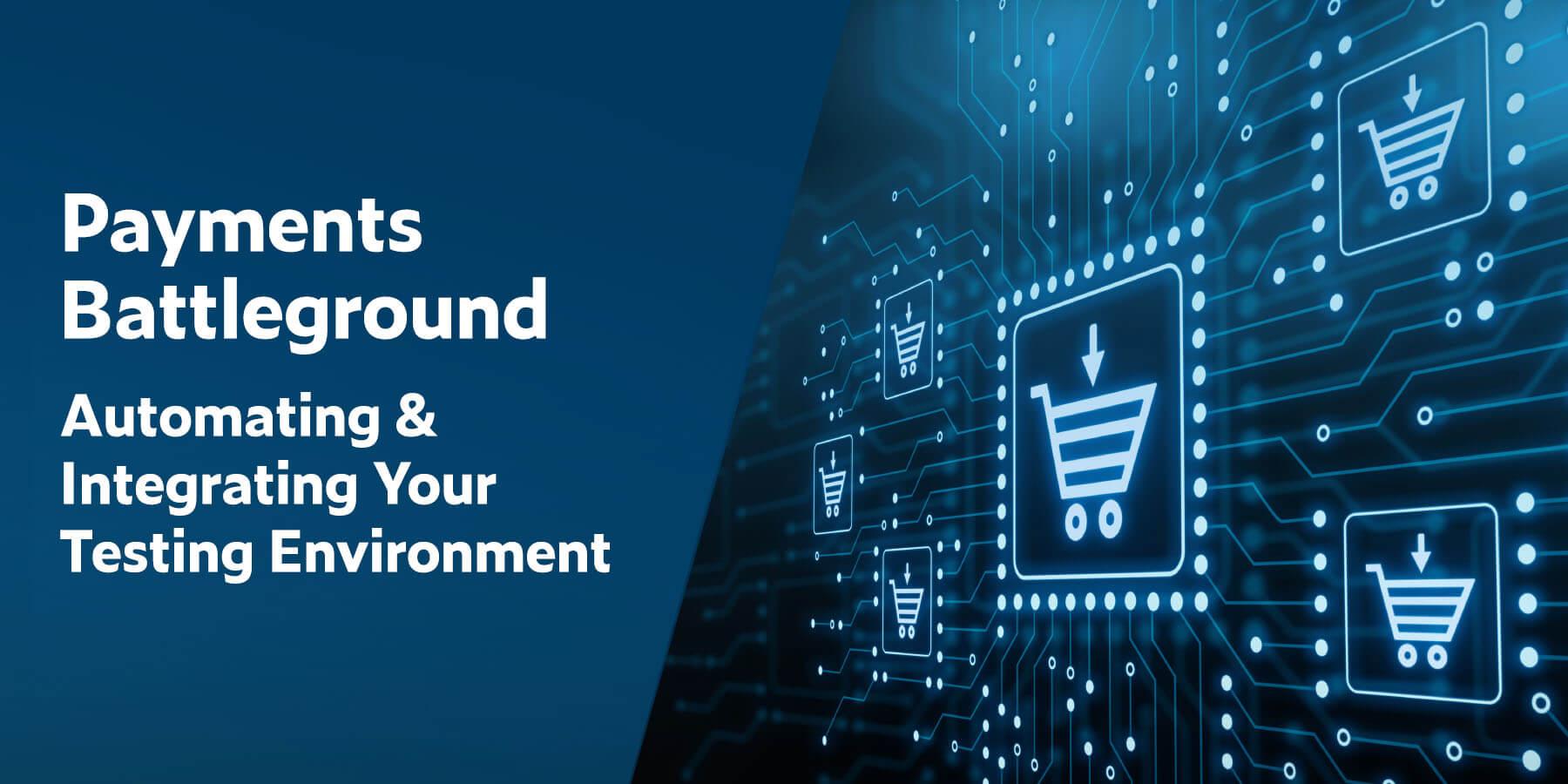 Payments Battleground: Automating & Integrating Your Testing Environment