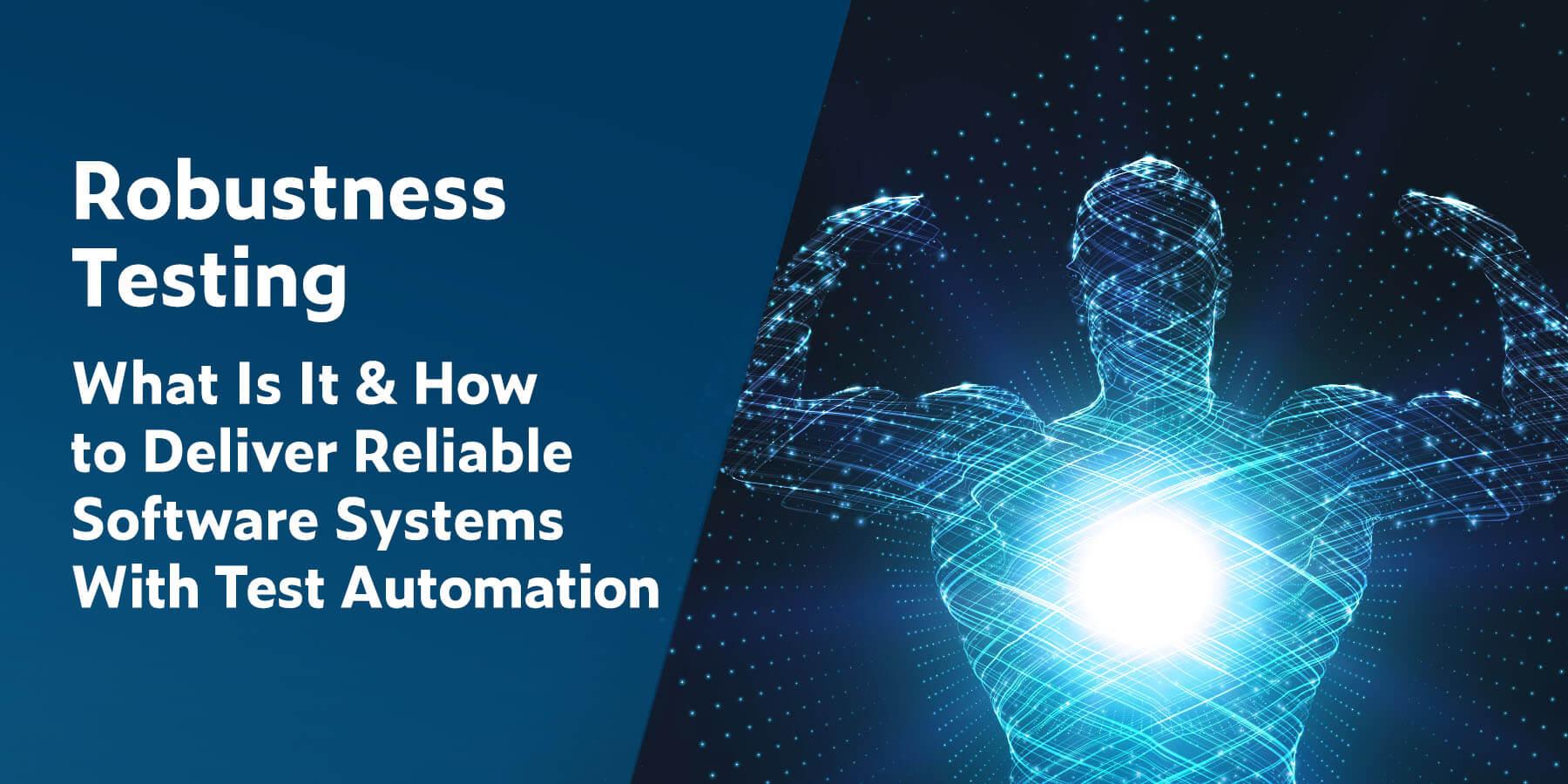 Pruebas de robustez: qué es y cómo ofrecer sistemas de software confiables con automatización de pruebas