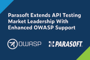 Heading with OWASP and Parasoft logos beneath. Heading text reads: Parasoft Extends API Testing Market Leadership With Enhanced OWASP Support