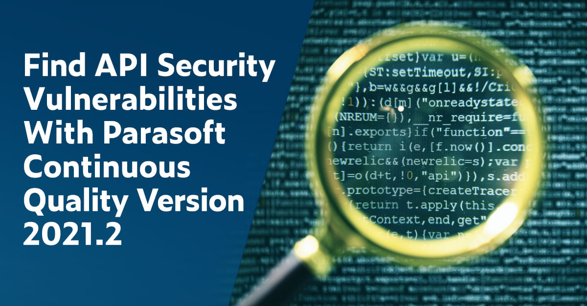 Encuentre vulnerabilidades de seguridad de API con Parasoft Continuous Quality versión 2021.2